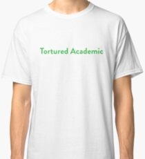 Tortured Academic Classic T-Shirt