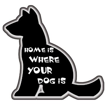 Home Is Where Your Dog Is Sticker by YouTag