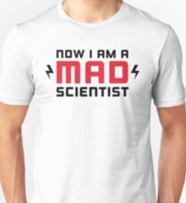 Now I am a MAD Scientist Unisex T-Shirt