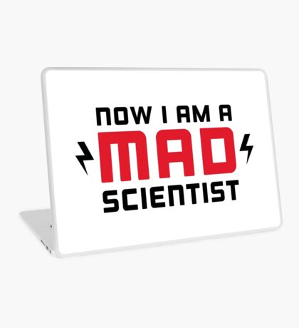 Now I am a MAD Scientist Laptop Skin