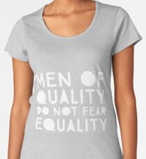 Men of Quality Do Not Fear Equality  Women's Premium T-Shirt