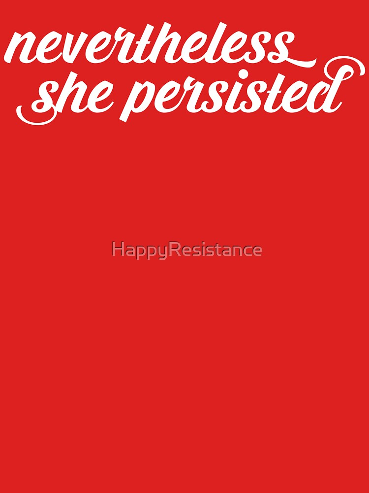 Nevertheless, She Persisted by HappyResistance