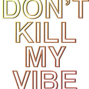 Don't kill my vibe de verysadpeople