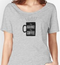 No Science, No Coffee Women's Relaxed Fit T-Shirt