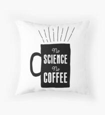 No Science, No Coffee Throw Pillow