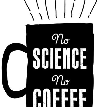 No Science, No Coffee by HappyResistance