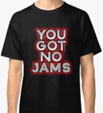 You Got No Jams  Funny K-Pop   Red Glow   T-Shirt Sweater Hoodie Iphone Samsung Phone Case Coffee Mug Tablet Case Gift Classic T-Shirt