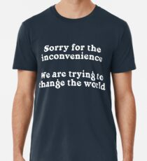 Sorry for the Inconvenience Men's Premium T-Shirt