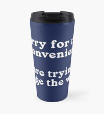 Sorry for the Inconvenience Travel Mug