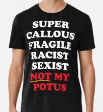Super Callous Not My POTUS Men's Premium T-Shirt