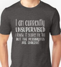 Unsupervised Funny Design - I Am Currently Unsupervised I Know It Scares Me Too T-Shirt