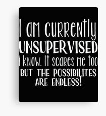 Unsupervised Funny Design - I Am Currently Unsupervised I Know It Scares Me Too Canvas Print
