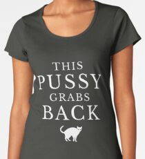 This Pussy Grabs Back Women's Premium T-Shirt