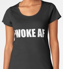 WOKE AF Women's Premium T-Shirt
