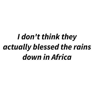 Did Toto really bless the rains? by kilroyetc