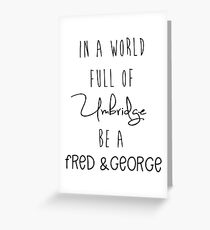 In a world full of Umbridge be a Fred & George Greeting Card
