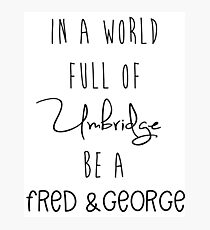In a world full of Umbridge be a Fred & George Photographic Print