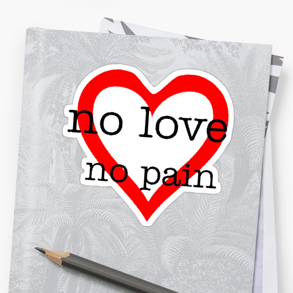 no love no pain stickers by thnatha redbubble