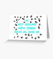 my west highland white terrier walks all over me Greeting Card