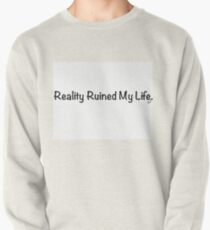Reality Ruined My Life Pullover