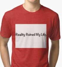 Reality Ruined My Life Tri-blend T-Shirt