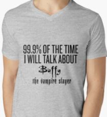 99.9% of the time I will talk about Buffy the vampire slayer T-Shirt