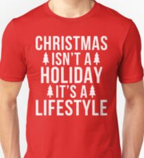 christmas isn't a holiday it's a lifestyle Unisex T-Shirt