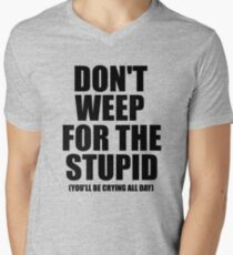 Don't Weep for the Stupid (You'll Be Crying All Day) Graphic T-shirt Men's V-Neck T-Shirt