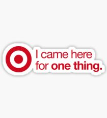 I Came Here for One Thing Sticker