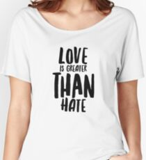 Love is Greater Than Hate - Kindness Kind Saying  Women's Relaxed Fit T-Shirt
