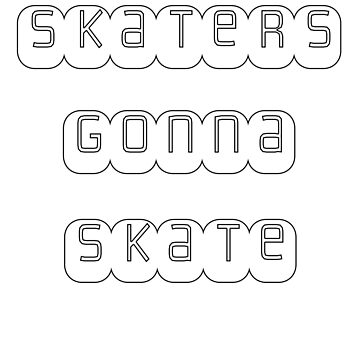 Skaters Gonna Skate by Basement Mastermind by BasementMaster