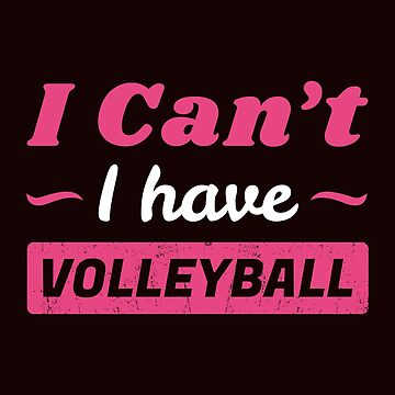 Girls Volleyball Shirt, I Can't I have Volleyball Funny Volleyball Shirt by Infinity-Co