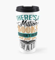 There's A Million Books I Haven't Read... Travel Mug