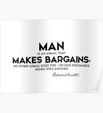 man is an animal that makes bargains - adam smith Poster
