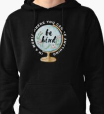 In a world where you can be anything be kind Pullover Hoodie
