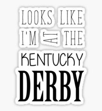 Looks like I am at the Kentucky Derby Sticker