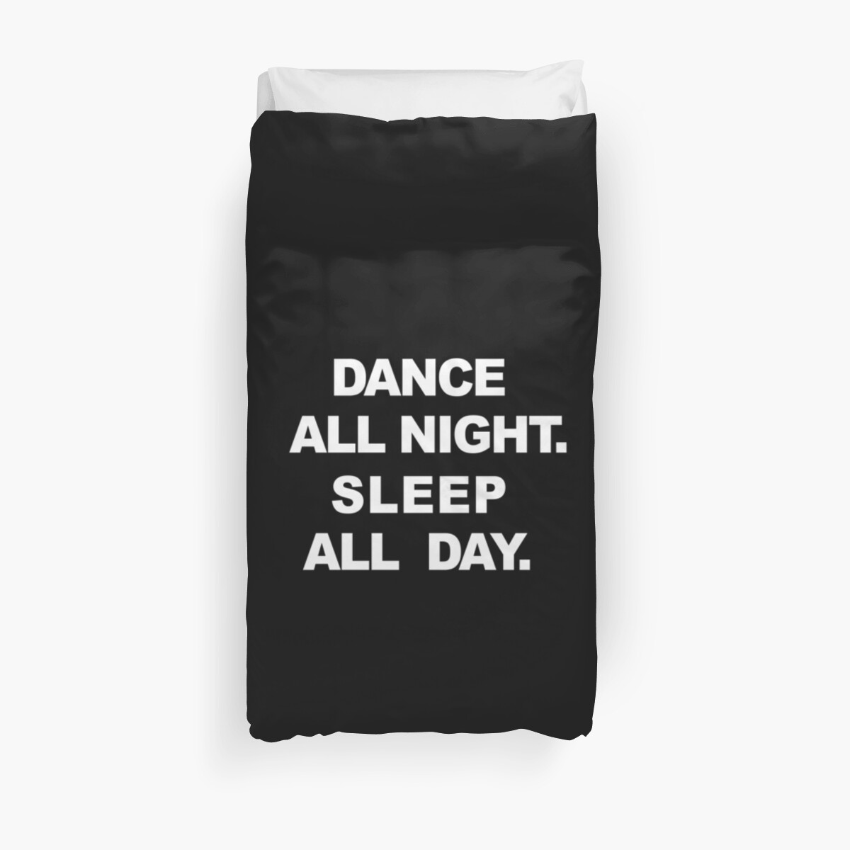 Quot Dance All Night Sleep All Day Quot Duvet Covers By