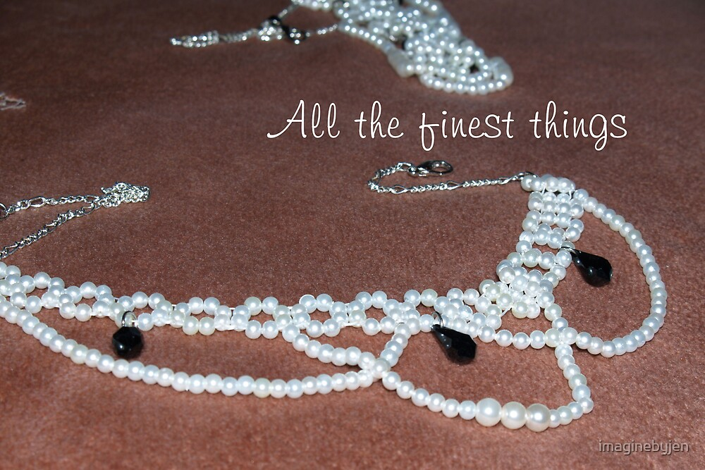 All the finest things..... by imaginebyjen