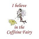 I believe in the Caffeine Fairy by Crowden