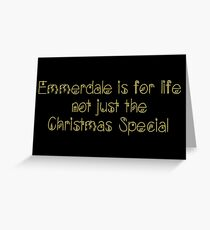 Emmerdale is for Life not just the Christmas Special Greeting Card
