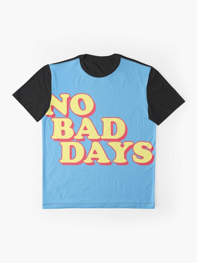 Alternate view of No Bad Days Graphic T-Shirt