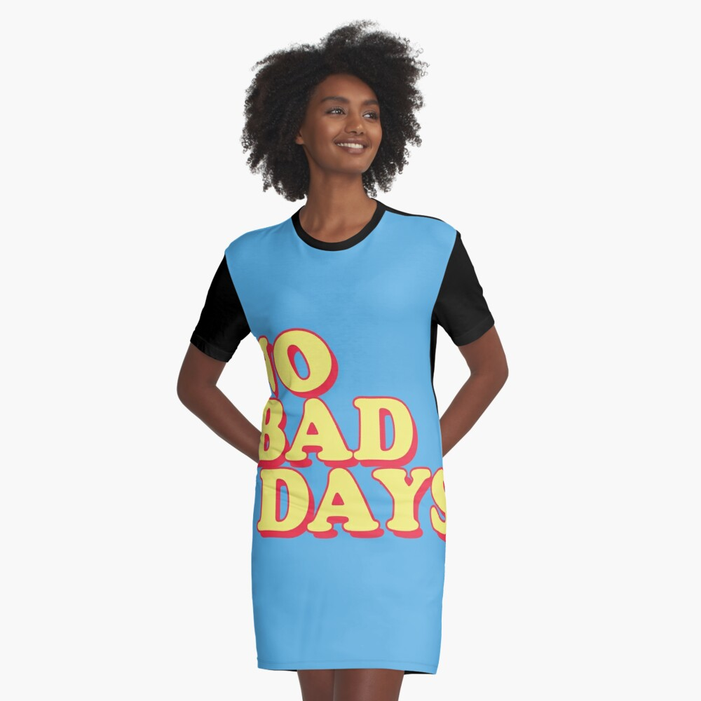 No Bad Days Graphic T-Shirt Dress