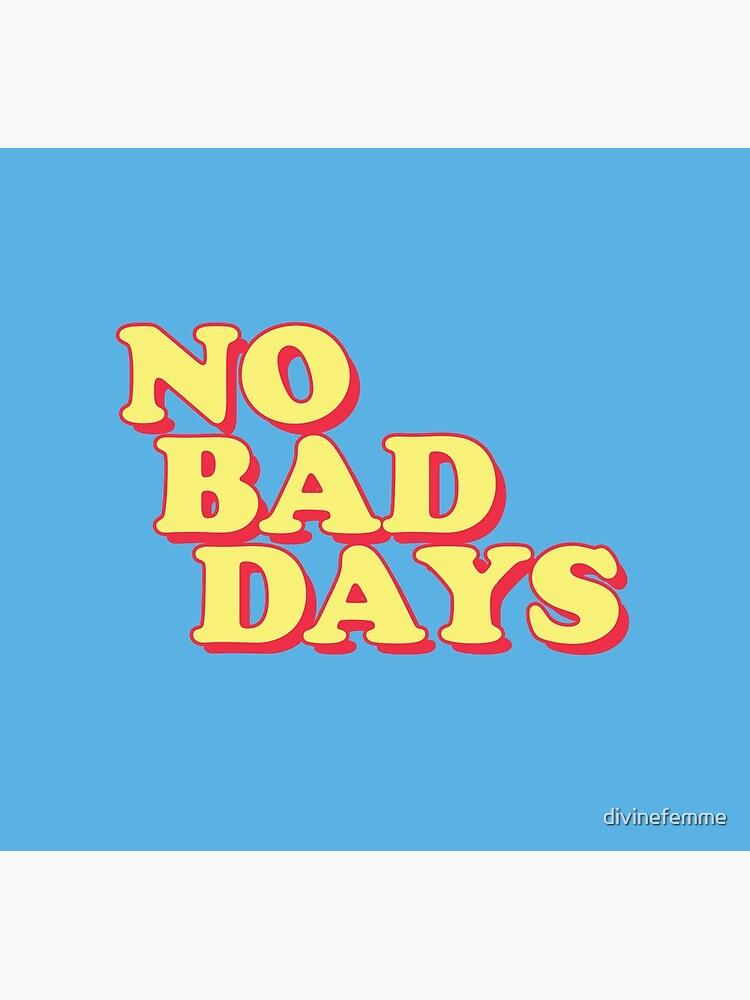 No Bad Days by divinefemme