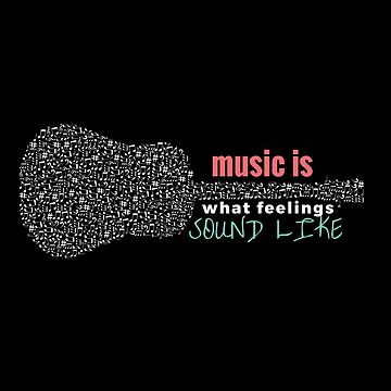 Music is What Feelings Sound Like by pavelrmata