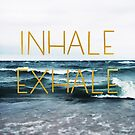 Inhale Exhale by ALICIABOCK