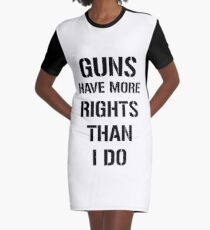 Guns Have More Rights Than I Do Graphic T-Shirt Dress