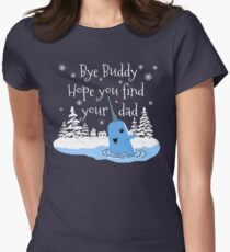 Bye Buddy Hope you find your dad Women's Fitted T-Shirt