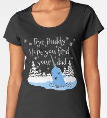 Bye Buddy Hope you find your dad Women's Premium T-Shirt