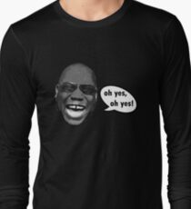 Oh yes, oh yes! Long Sleeve T-Shirt