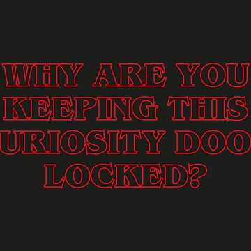 Why are you keeping this curiosity door locked? - Dustin - Stranger Things by mongolife